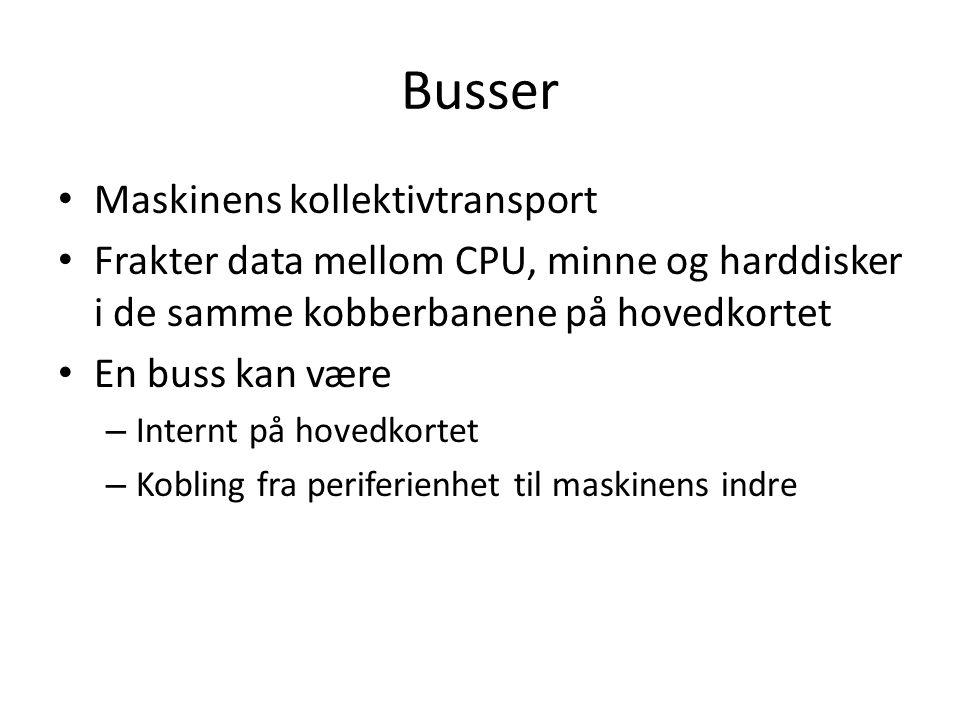 Busser • Maskinens kollektivtransport • Frakter data mellom CPU, minne og harddisker i de samme kobberbanene på hovedkortet • En buss kan være – Internt på hovedkortet – Kobling fra periferienhet til maskinens indre