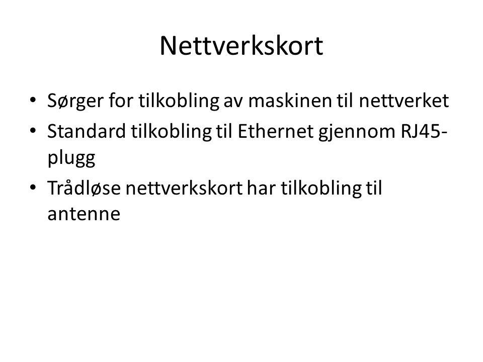 Nettverkskort • Sørger for tilkobling av maskinen til nettverket • Standard tilkobling til Ethernet gjennom RJ45- plugg • Trådløse nettverkskort har tilkobling til antenne