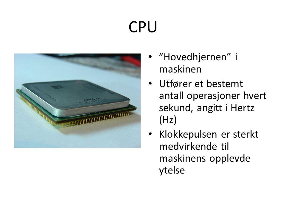CPU • Hovedhjernen i maskinen • Utfører et bestemt antall operasjoner hvert sekund, angitt i Hertz (Hz) • Klokkepulsen er sterkt medvirkende til maskinens opplevde ytelse