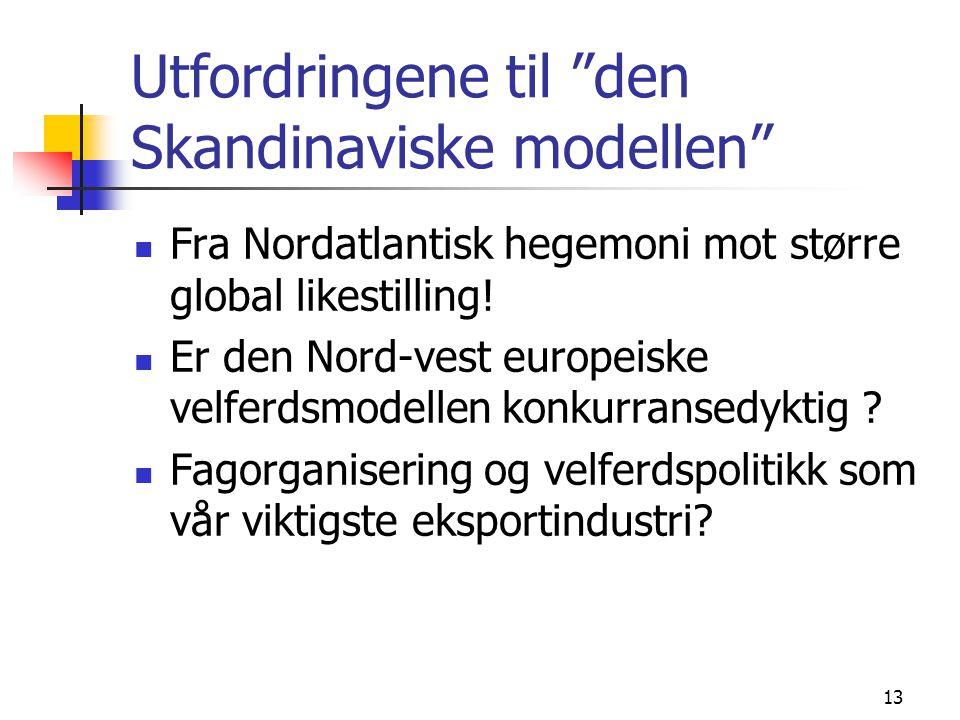 13 Utfordringene til den Skandinaviske modellen  Fra Nordatlantisk hegemoni mot større global likestilling.