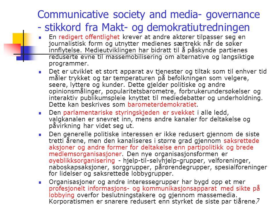 7 Communicative society and media- governance - stikkord fra Makt- og demokratiutredningen  En redigert offentlighet krever at andre aktører tilpasser seg en journalistisk form og utnytter medienes særtrekk når de søker innflytelse.