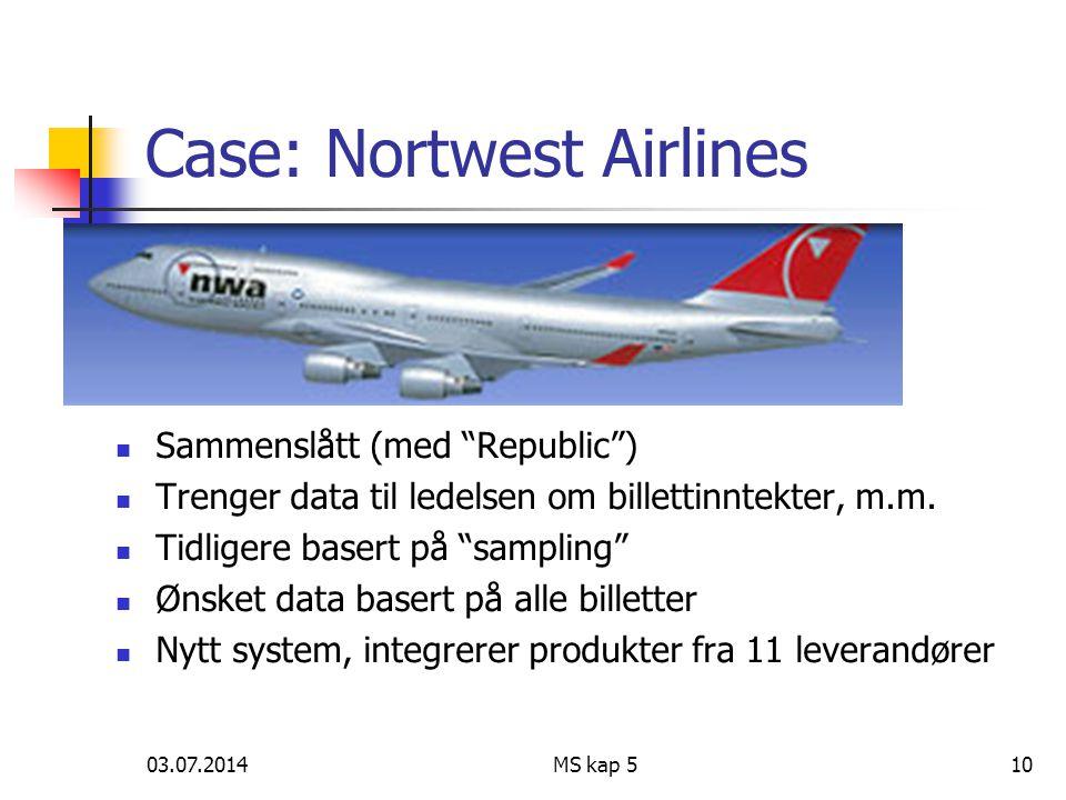 03.07.2014MS kap 510 Case: Nortwest Airlines  Sammenslått (med Republic )  Trenger data til ledelsen om billettinntekter, m.m.