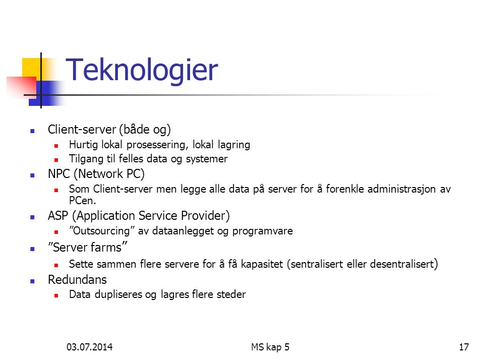 03.07.2014MS kap 517 Teknologier  Client-server (både og)  Hurtig lokal prosessering, lokal lagring  Tilgang til felles data og systemer  NPC (Network PC)  Som Client-server men legge alle data på server for å forenkle administrasjon av PCen.