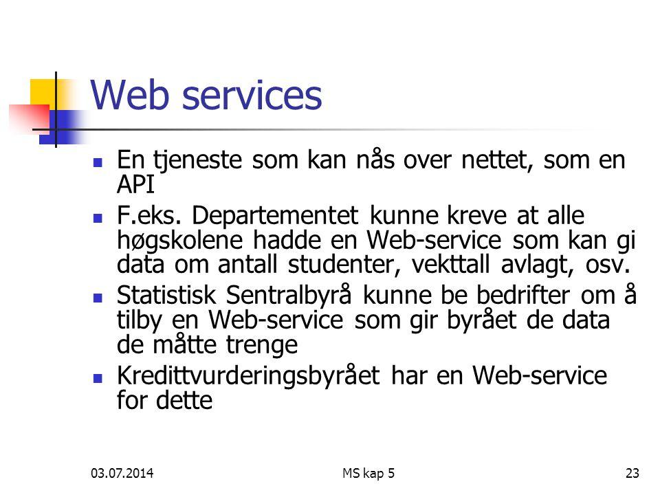 03.07.2014MS kap 523 Web services  En tjeneste som kan nås over nettet, som en API  F.eks.