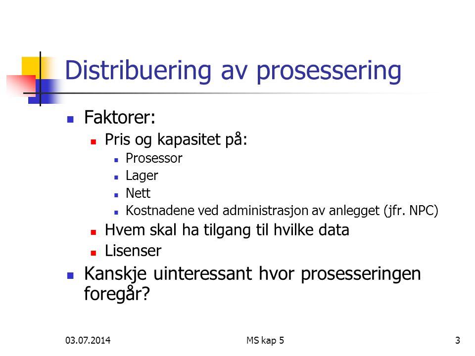 03.07.2014MS kap 53 Distribuering av prosessering  Faktorer:  Pris og kapasitet på:  Prosessor  Lager  Nett  Kostnadene ved administrasjon av anlegget (jfr.