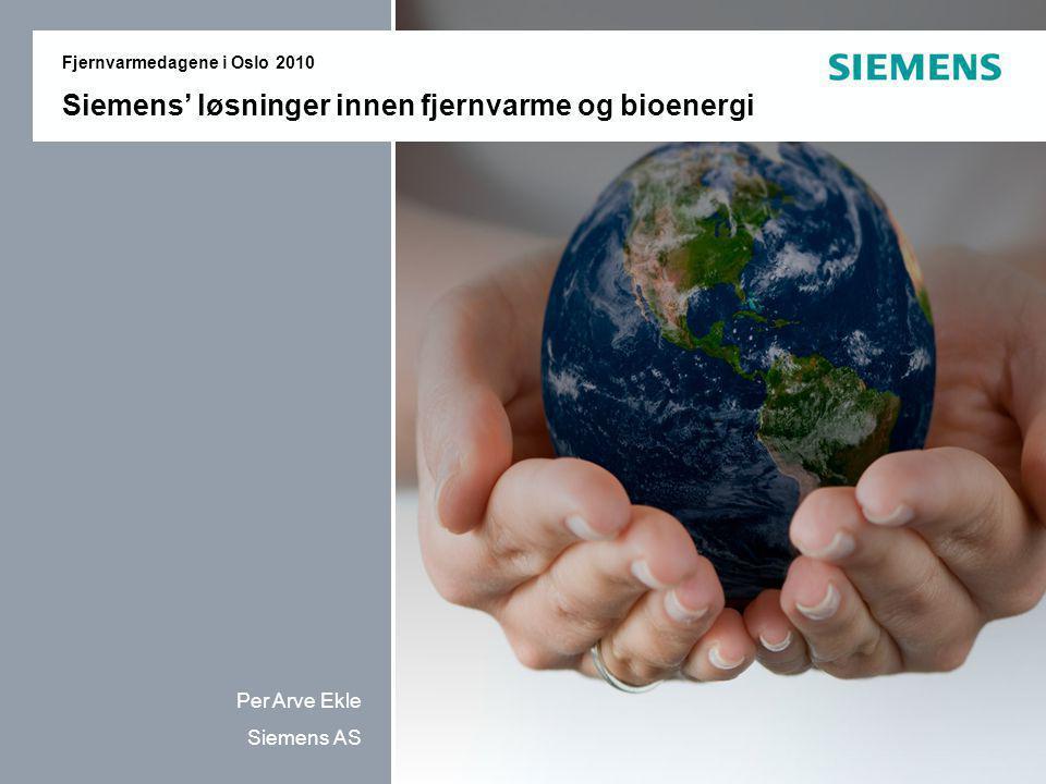 Per Arve Ekle Siemens AS Fjernvarmedagene i Oslo 2010 Siemens' løsninger innen fjernvarme og bioenergi