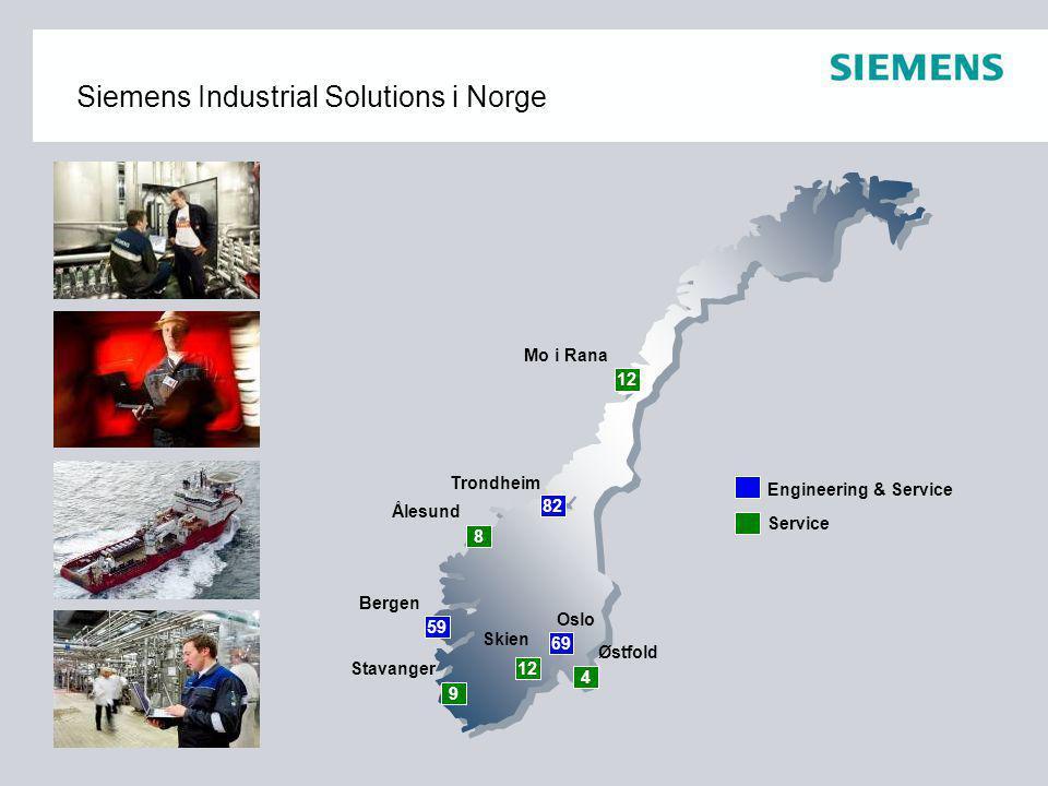 Siemens Industrial Solutions i Norge Engineering & Service Service 69 12 59 82 9 12 4 8 Skien Stavanger Bergen Ålesund Mo i Rana Trondheim Østfold Osl
