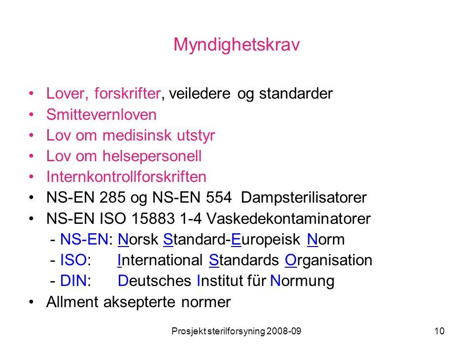 Prosjekt sterilforsyning 2008-0910 Myndighetskrav •Lover, forskrifter, veiledere og standarder •Smittevernloven •Lov om medisinsk utstyr •Lov om helse