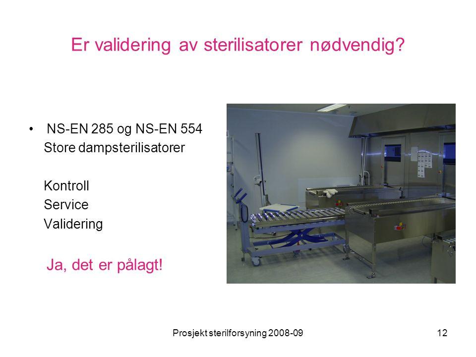 Prosjekt sterilforsyning 2008-0912 Er validering av sterilisatorer nødvendig? •NS-EN 285 og NS-EN 554 Store dampsterilisatorer Kontroll Service Valide
