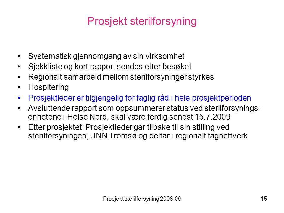 Prosjekt sterilforsyning 2008-0915 Prosjekt sterilforsyning •Systematisk gjennomgang av sin virksomhet •Sjekkliste og kort rapport sendes etter besøke