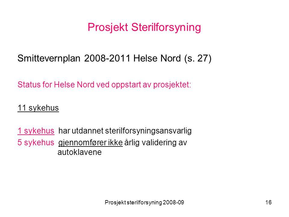 Prosjekt sterilforsyning 2008-0916 Prosjekt Sterilforsyning Smittevernplan 2008-2011 Helse Nord (s. 27) Status for Helse Nord ved oppstart av prosjekt