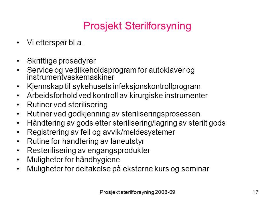 Prosjekt sterilforsyning 2008-0917 Prosjekt Sterilforsyning •Vi etterspør bl.a. •Skriftlige prosedyrer •Service og vedlikeholdsprogram for autoklaver