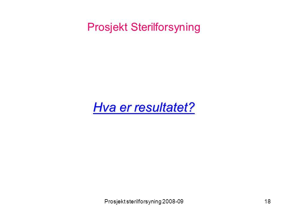 Prosjekt sterilforsyning 2008-0918 Prosjekt Sterilforsyning Hva er resultatet?