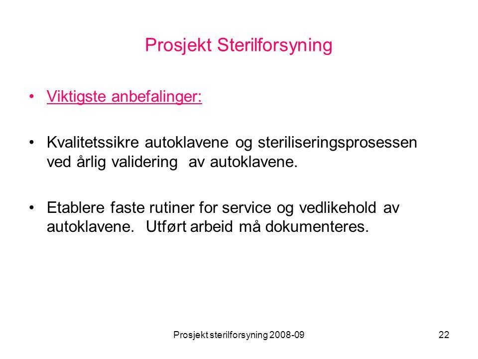 Prosjekt sterilforsyning 2008-0922 Prosjekt Sterilforsyning •Viktigste anbefalinger: •Kvalitetssikre autoklavene og steriliseringsprosessen ved årlig