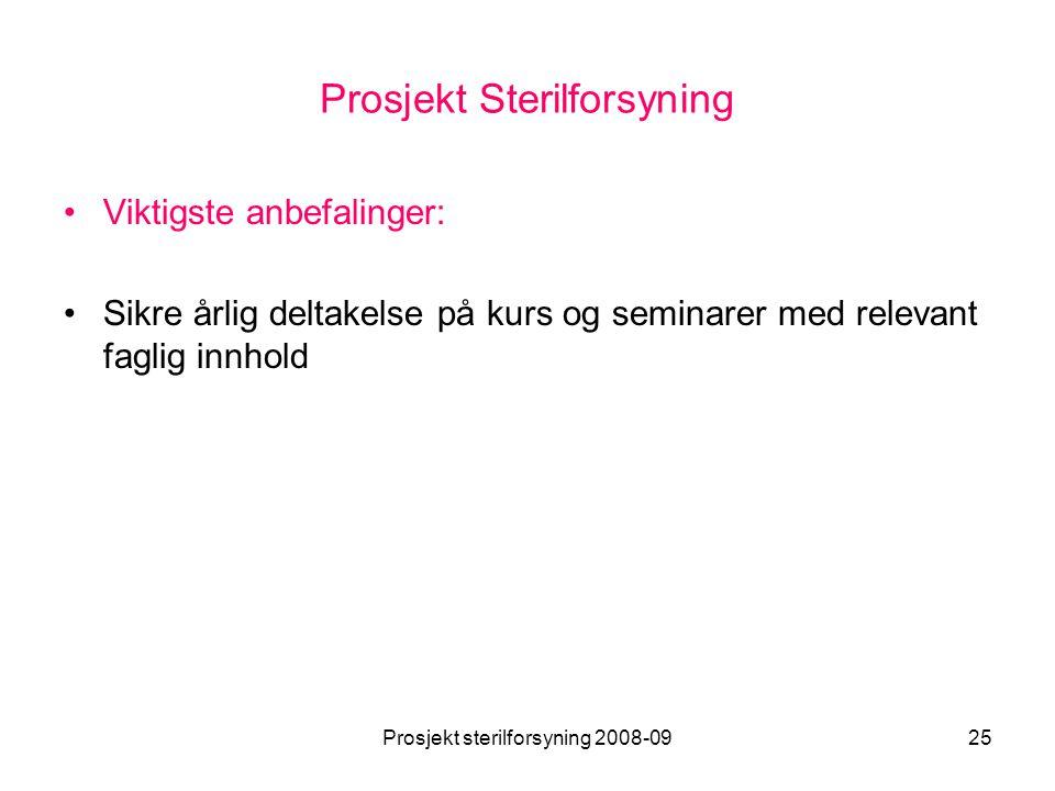 Prosjekt sterilforsyning 2008-0925 Prosjekt Sterilforsyning •Viktigste anbefalinger: •Sikre årlig deltakelse på kurs og seminarer med relevant faglig