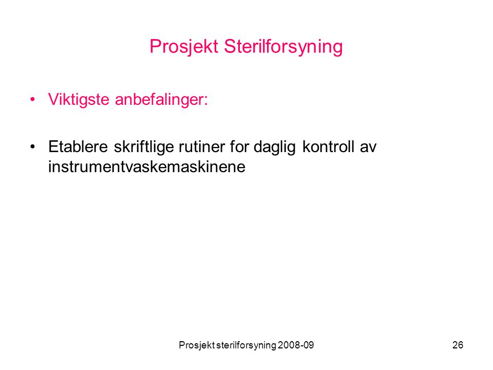 Prosjekt sterilforsyning 2008-0926 Prosjekt Sterilforsyning •Viktigste anbefalinger: •Etablere skriftlige rutiner for daglig kontroll av instrumentvas