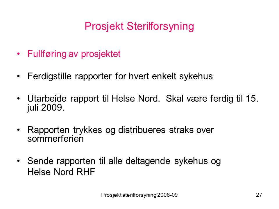 Prosjekt sterilforsyning 2008-0927 Prosjekt Sterilforsyning •Fullføring av prosjektet •Ferdigstille rapporter for hvert enkelt sykehus •Utarbeide rapp
