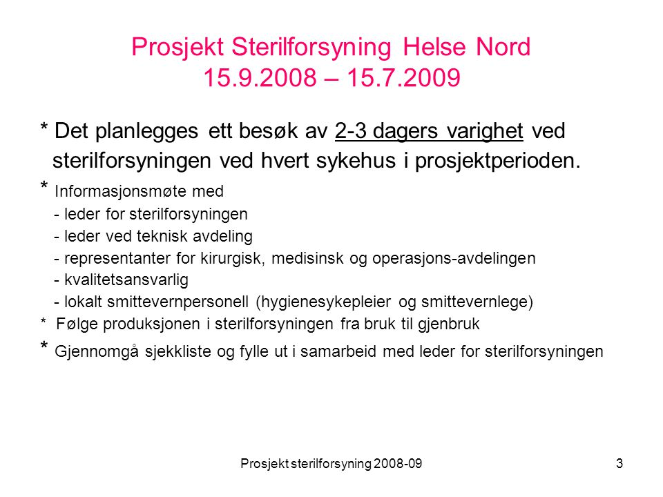 Prosjekt sterilforsyning 2008-093 Prosjekt Sterilforsyning Helse Nord 15.9.2008 – 15.7.2009 * Det planlegges ett besøk av 2-3 dagers varighet ved ster
