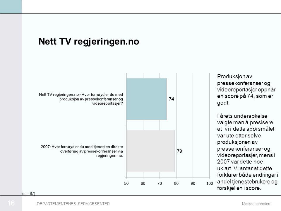 16 MarkedsenhetenDEPARTEMENTENES SERVICESENTER Nett TV regjeringen.no Produksjon av pressekonferanser og videoreportasjer oppnår en score på 74, som e