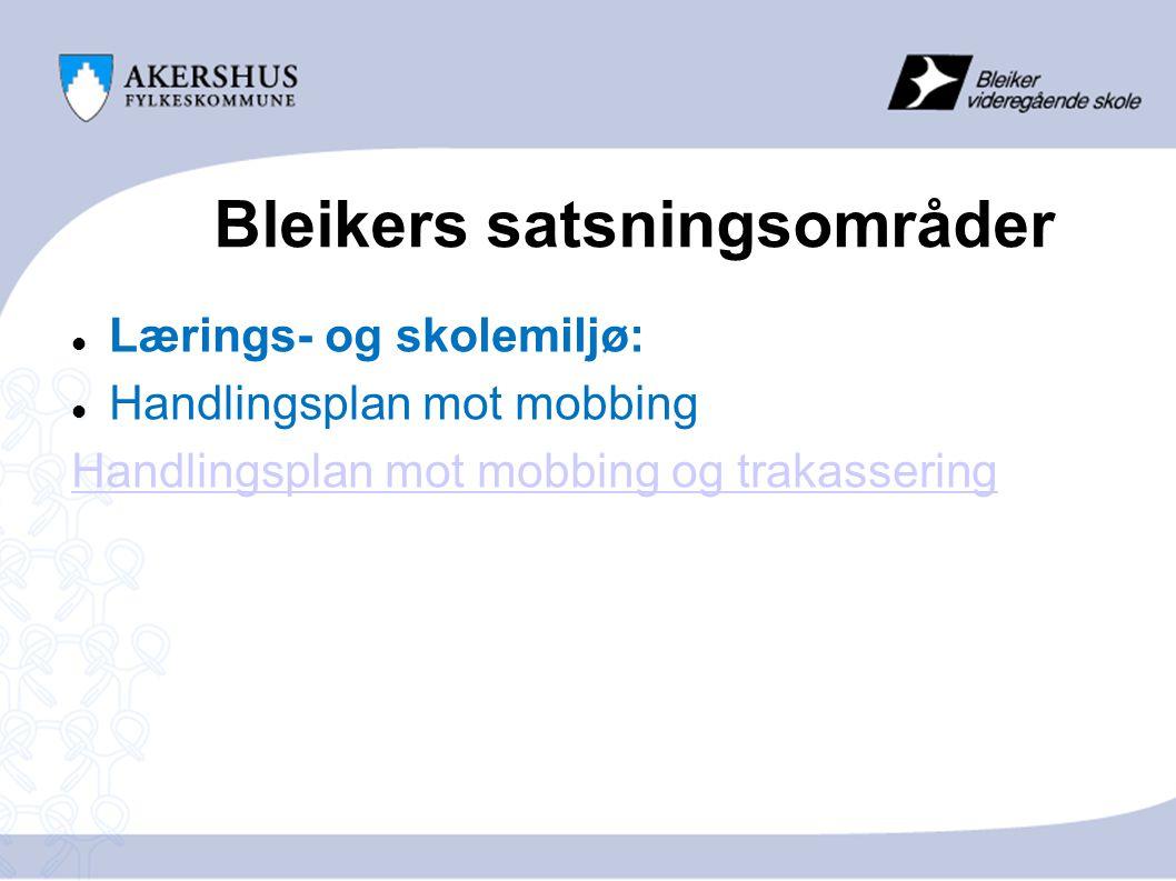 Bleikers satsningsområder  Lærings- og skolemiljø:  Handlingsplan mot mobbing Handlingsplan mot mobbing og trakassering