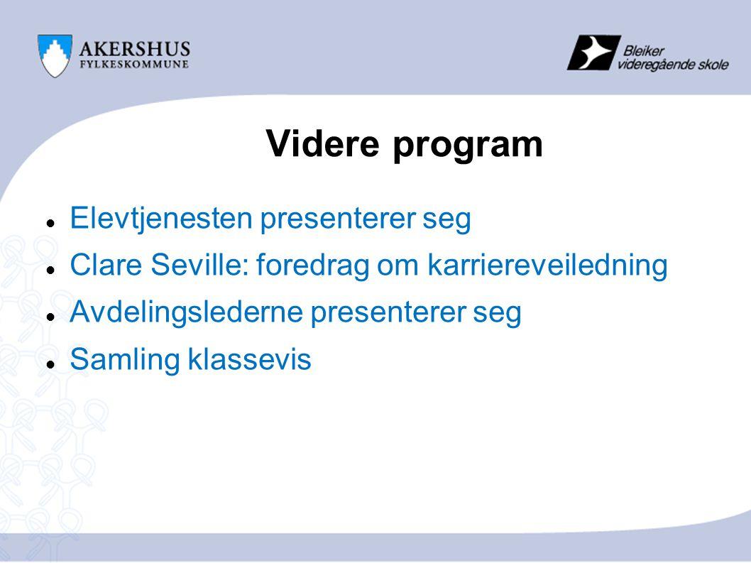 Videre program  Elevtjenesten presenterer seg  Clare Seville: foredrag om karriereveiledning  Avdelingslederne presenterer seg  Samling klassevis