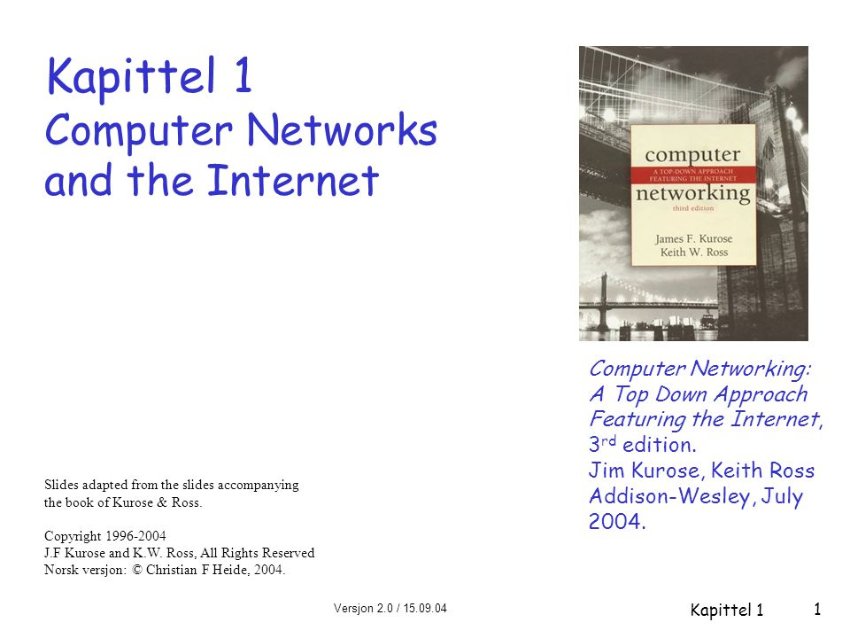 Versjon 2.0 / 15.09.04 Kapittel 1 1 Kapittel 1 Computer Networks and the Internet Computer Networking: A Top Down Approach Featuring the Internet, 3 r