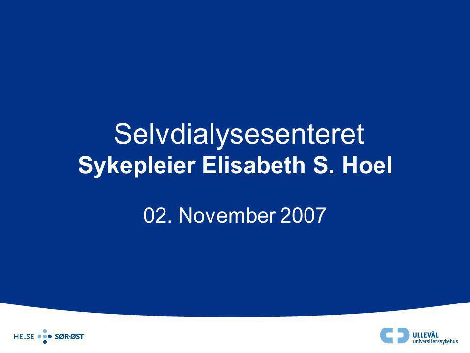 Selvdialysesenteret Sykepleier Elisabeth S. Hoel 02. November 2007