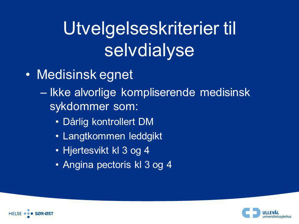 Utvelgelseskriterier til selvdialyse •Medisinsk egnet –Ikke alvorlige kompliserende medisinsk sykdommer som: •Dårlig kontrollert DM •Langtkommen leddg