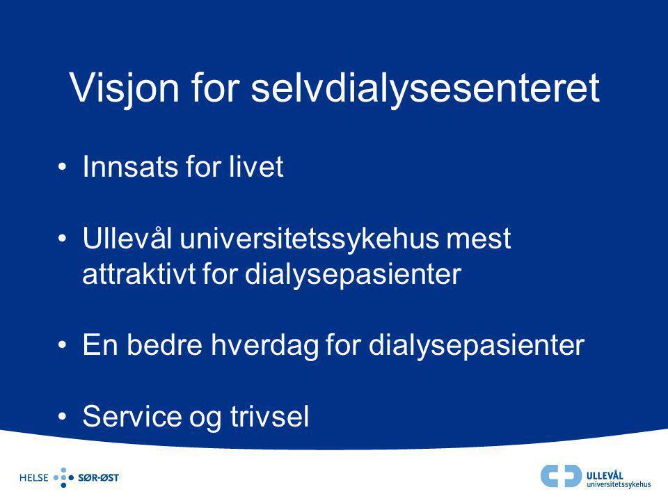 Visjon for selvdialysesenteret •Innsats for livet •Ullevål universitetssykehus mest attraktivt for dialysepasienter •En bedre hverdag for dialysepasie