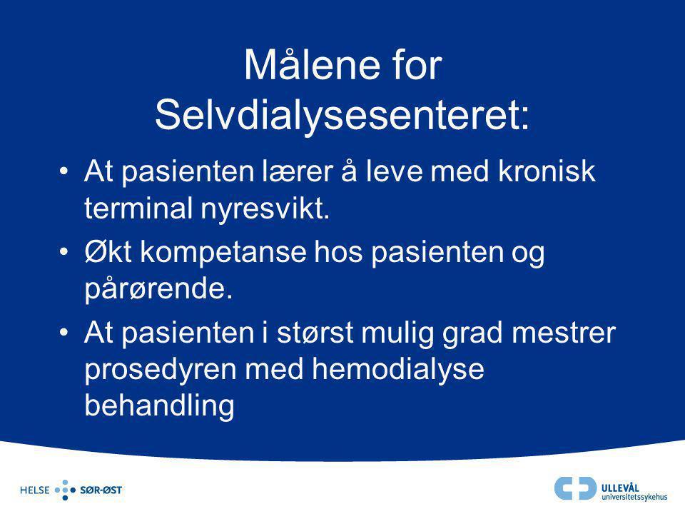 Målene for Selvdialysesenteret: •At pasienten lærer å leve med kronisk terminal nyresvikt. •Økt kompetanse hos pasienten og pårørende. •At pasienten i