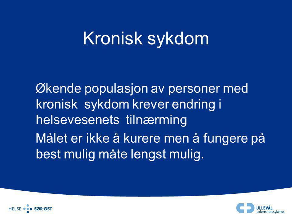 Kronisk sykdom Økende populasjon av personer med kronisk sykdom krever endring i helsevesenets tilnærming Målet er ikke å kurere men å fungere på best