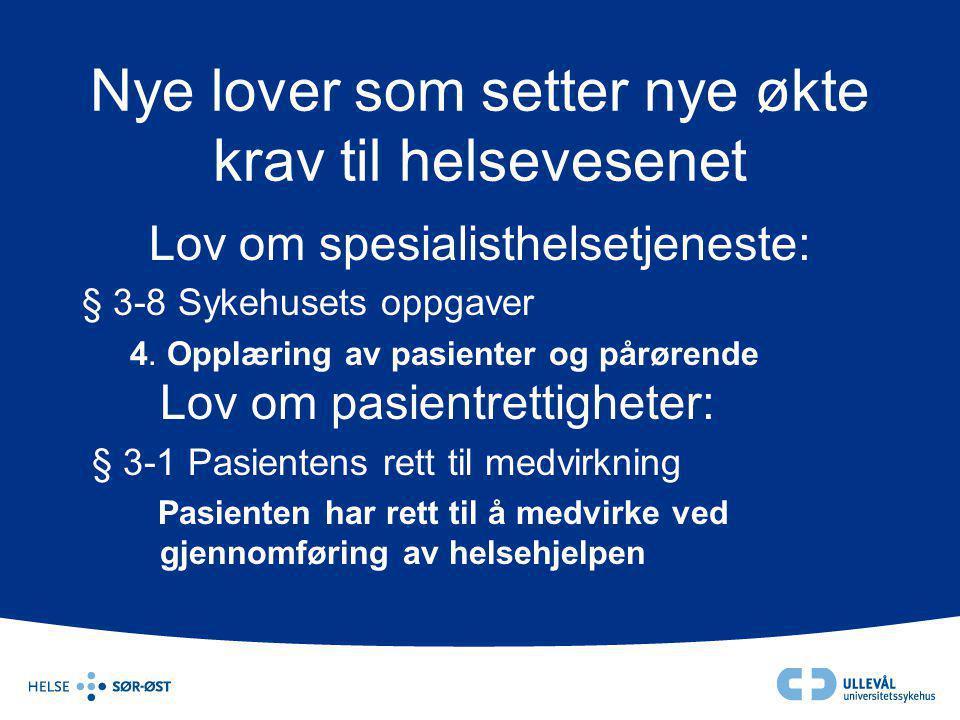 Nye lover som setter nye økte krav til helsevesenet Lov om spesialisthelsetjeneste: § 3-8 Sykehusets oppgaver 4. Opplæring av pasienter og pårørende L