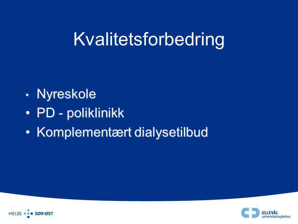 Kvalitetsforbedring • Nyreskole •PD - poliklinikk •Komplementært dialysetilbud