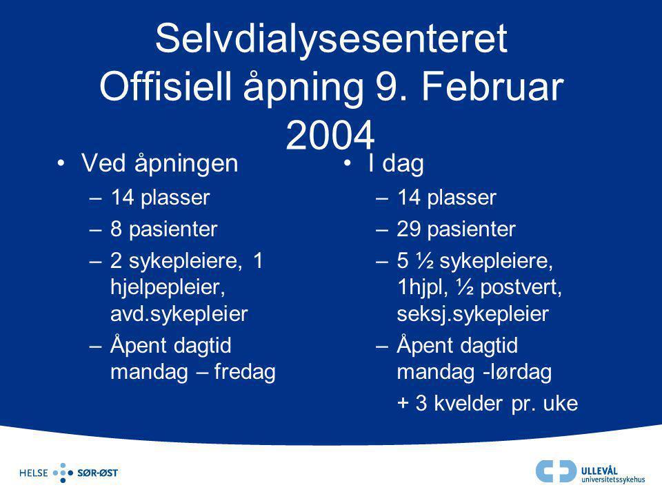 Selvdialysesenteret Offisiell åpning 9. Februar 2004 •Ved åpningen –14 plasser –8 pasienter –2 sykepleiere, 1 hjelpepleier, avd.sykepleier –Åpent dagt