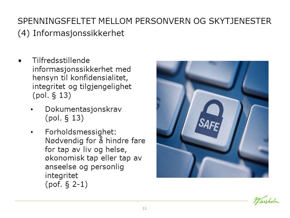 11 SPENNINGSFELTET MELLOM PERSONVERN OG SKYTJENESTER (4) Informasjonssikkerhet •Tilfredsstillende informasjonssikkerhet med hensyn til konfidensialitet, integritet og tilgjengelighet (pol.