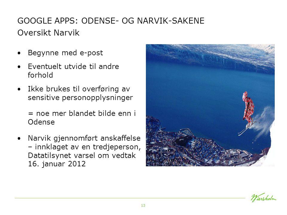 13 GOOGLE APPS: ODENSE- OG NARVIK-SAKENE Oversikt Narvik •Begynne med e-post •Eventuelt utvide til andre forhold •Ikke brukes til overføring av sensit