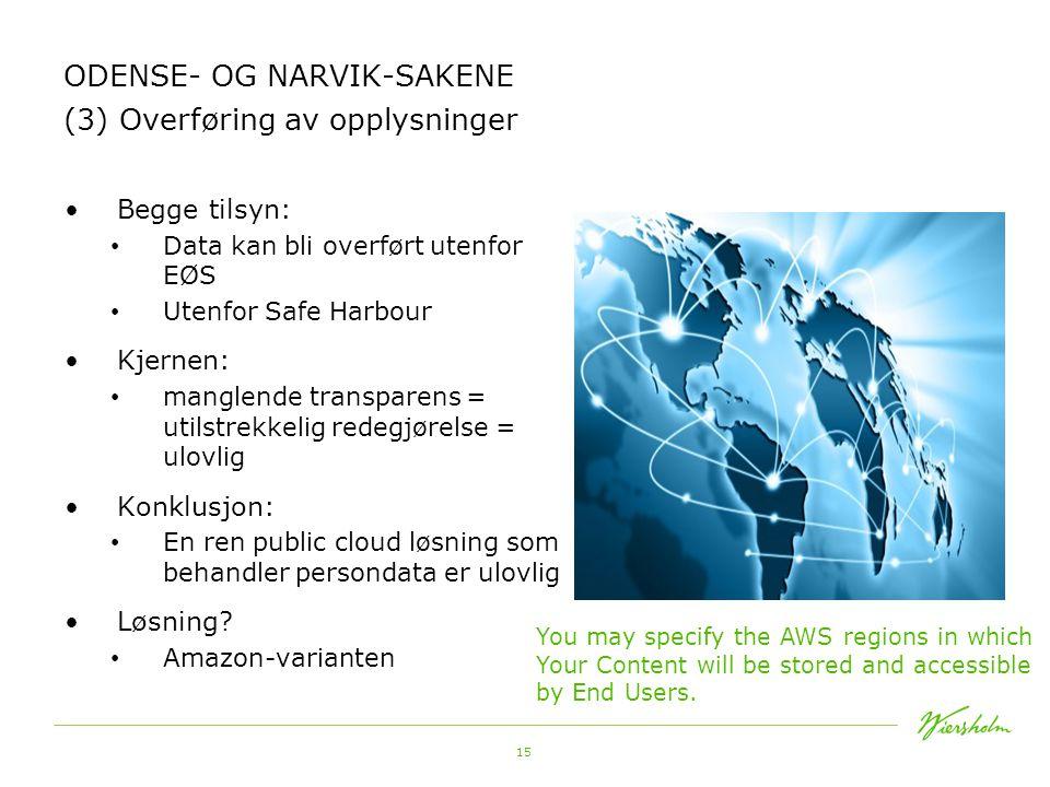 15 ODENSE- OG NARVIK-SAKENE (3) Overføring av opplysninger •Begge tilsyn: • Data kan bli overført utenfor EØS • Utenfor Safe Harbour •Kjernen: • mangl