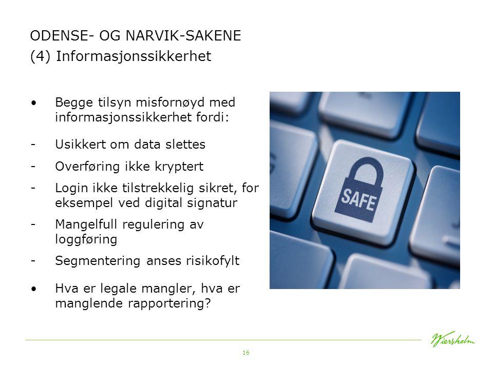 16 ODENSE- OG NARVIK-SAKENE (4) Informasjonssikkerhet •Begge tilsyn misfornøyd med informasjonssikkerhet fordi: -Usikkert om data slettes -Overføring