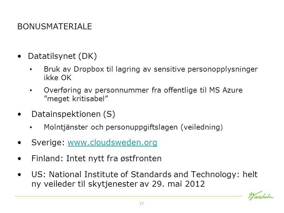 17 BONUSMATERIALE •Datatilsynet (DK) • Bruk av Dropbox til lagring av sensitive personopplysninger ikke OK • Overføring av personnummer fra offentlige