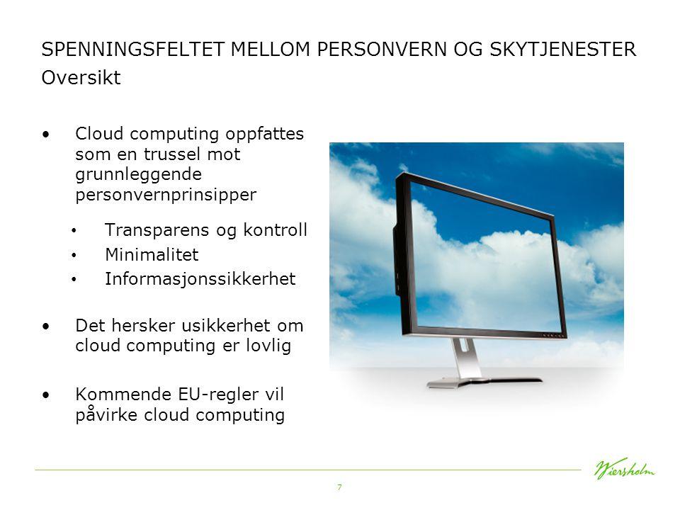 7 SPENNINGSFELTET MELLOM PERSONVERN OG SKYTJENESTER Oversikt •Cloud computing oppfattes som en trussel mot grunnleggende personvernprinsipper • Transparens og kontroll • Minimalitet • Informasjonssikkerhet •Det hersker usikkerhet om cloud computing er lovlig •Kommende EU-regler vil påvirke cloud computing