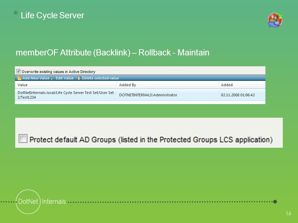 16 memberOF Attribute (Backlink) – Rollback - Maintain • Life Cycle Server