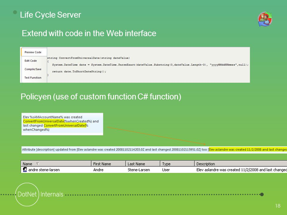 18 Extend with code in the Web interface Policyen (use of custom function C# function) • Life Cycle Server
