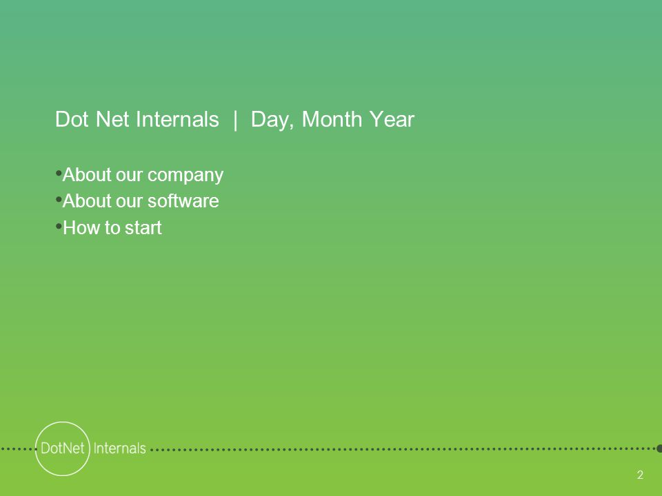 2 Dot Net Internals | Day, Month Year • About our company • About our software • How to start 2