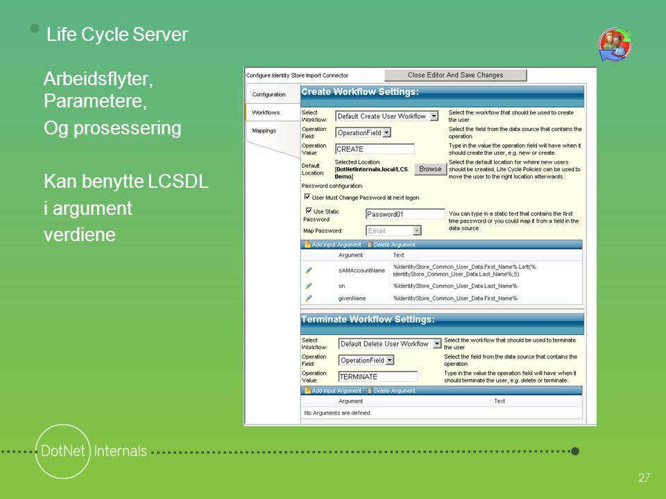 27 Arbeidsflyter, Parametere, Og prosessering Kan benytte LCSDL i argument verdiene • Life Cycle Server
