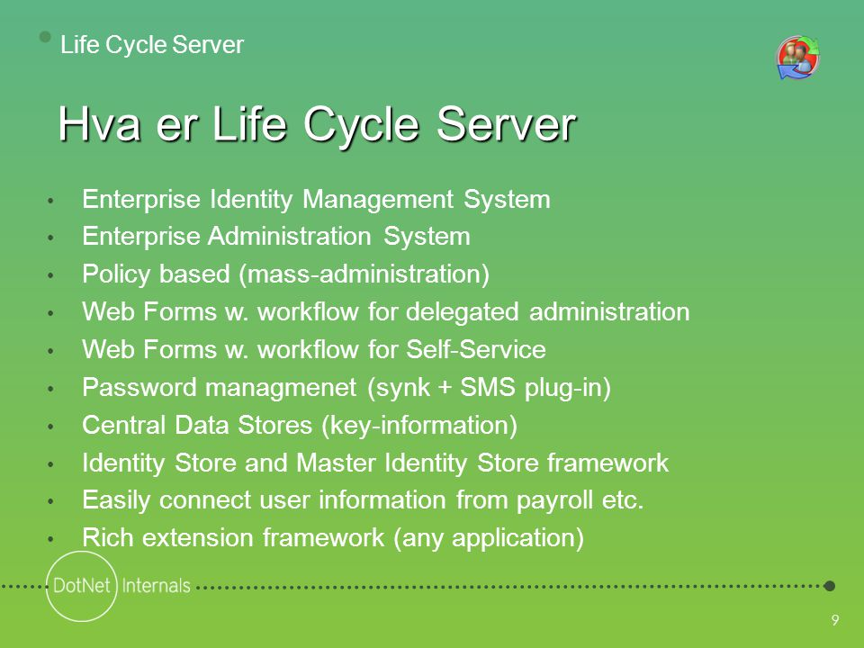 9 • Enterprise Identity Management System • Enterprise Administration System • Policy based (mass-administration) • Web Forms w.