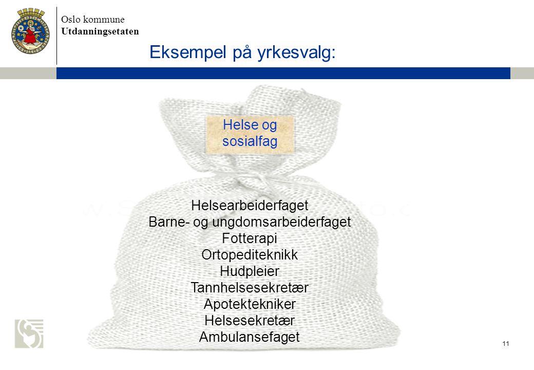 Oslo kommune Utdanningsetaten 11 Helse og sosialfag Eksempel på yrkesvalg: Helsearbeiderfaget Barne- og ungdomsarbeiderfaget Fotterapi Ortopediteknikk
