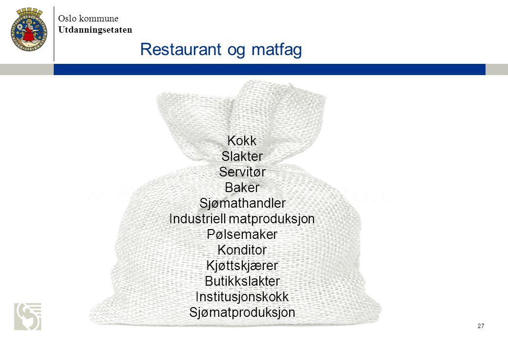 Oslo kommune Utdanningsetaten 27 Restaurant og matfag Kokk Slakter Servitør Baker Sjømathandler Industriell matproduksjon Pølsemaker Konditor Kjøttskj