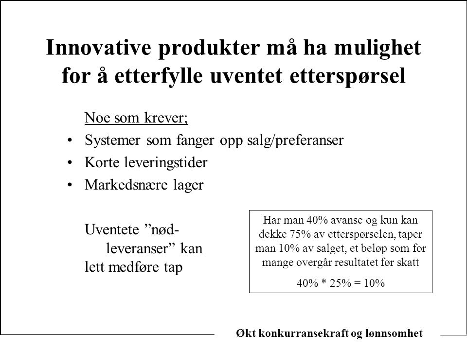 Økt konkurransekraft og lønnsomhet Innovative produkter må ha mulighet for å etterfylle uventet etterspørsel Noe som krever; •Systemer som fanger opp