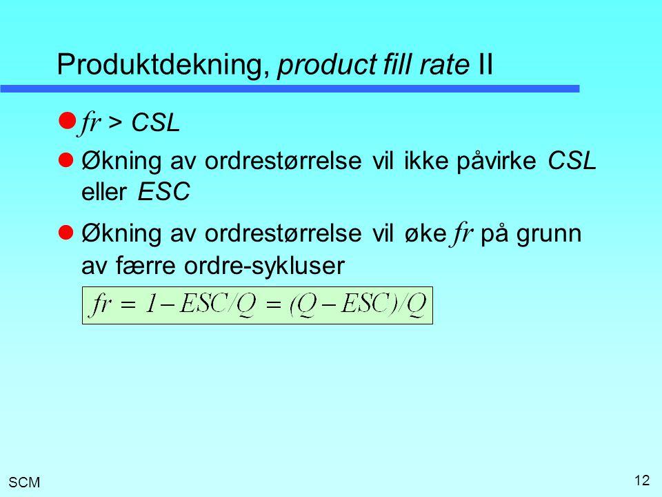 SCM 12 Produktdekning, product fill rate II  fr > CSL  Økning av ordrestørrelse vil ikke påvirke CSL eller ESC  Økning av ordrestørrelse vil øke fr