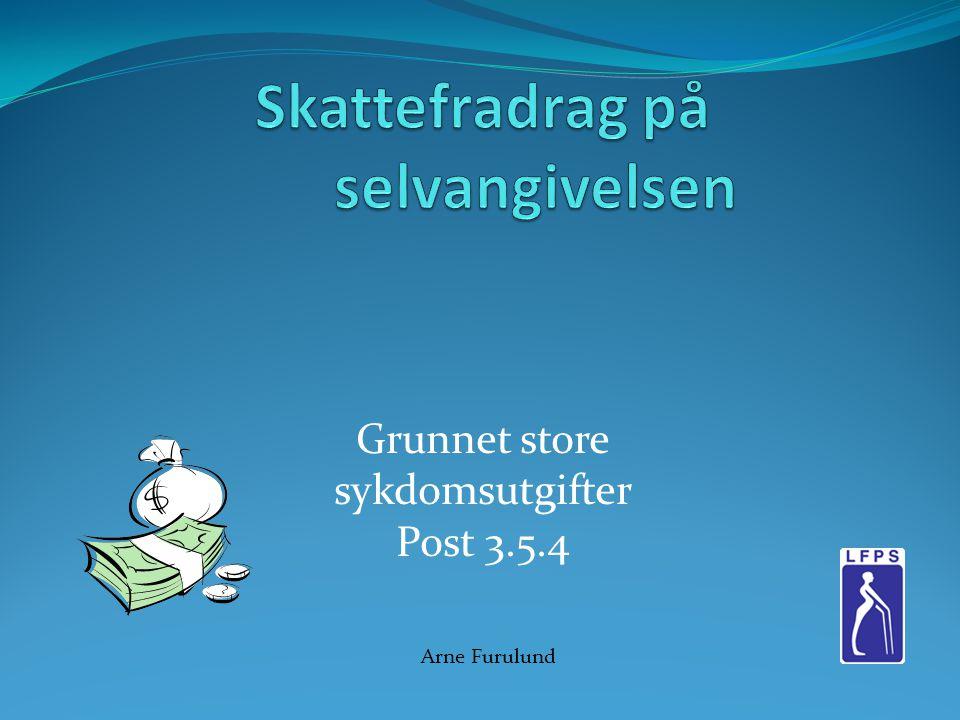 Grunnet store sykdomsutgifter Post 3.5.4 Arne Furulund